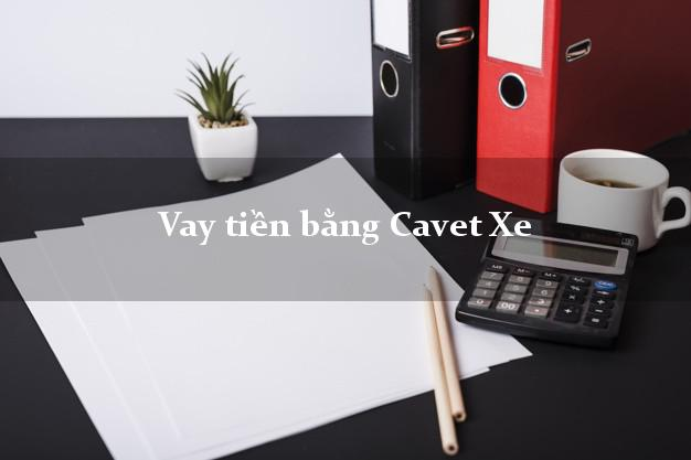 Vay tiền bằng Cavet Xe