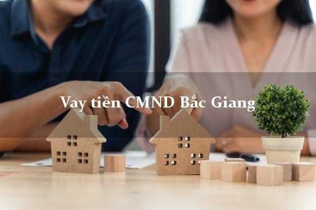 Vay tiền CMND Bắc Giang