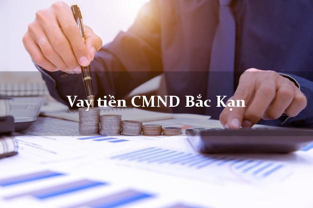 Vay tiền CMND Bắc Kạn