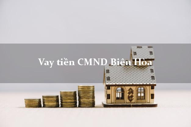 Vay tiền CMND Biên Hòa