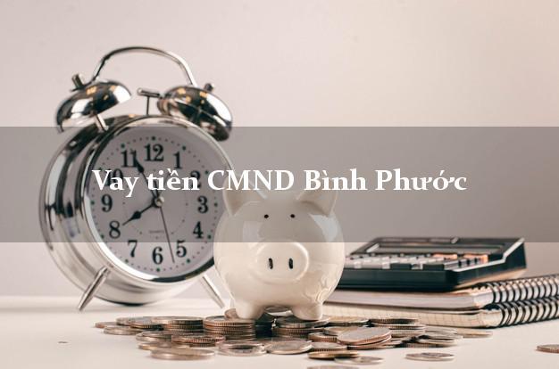 Vay tiền CMND Bình Phước