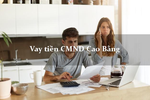 Vay tiền CMND Cao Bằng