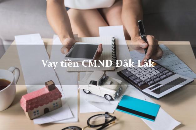 Vay tiền CMND Đắk Lắk