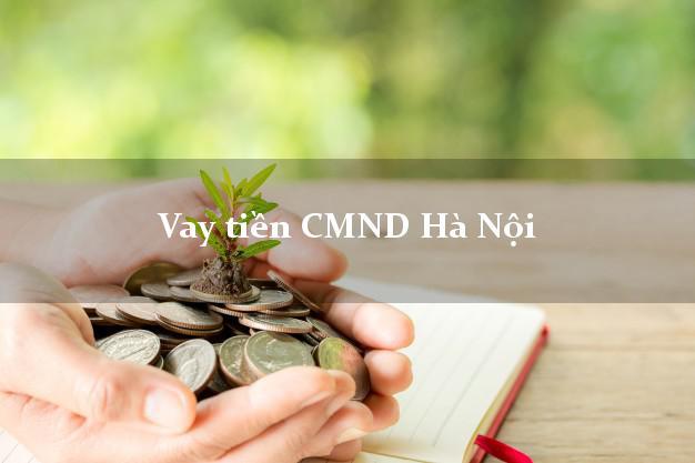 Vay tiền CMND Hà Nội