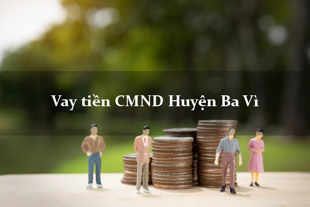 Vay tiền CMND Huyện Ba Vì