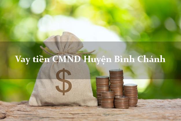 Vay tiền CMND Huyện Bình Chánh
