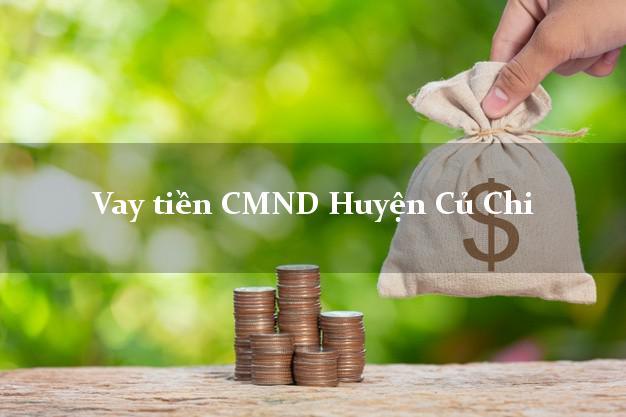 Vay tiền CMND Huyện Củ Chi