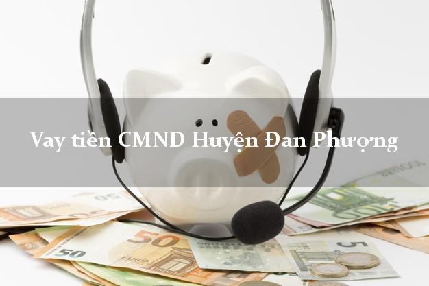 Vay tiền CMND Huyện Đan Phượng