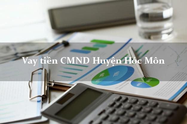 Vay tiền CMND Huyện Hóc Môn