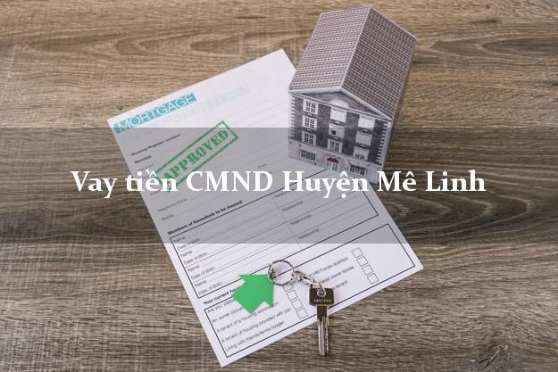 Vay tiền CMND Huyện Mê Linh