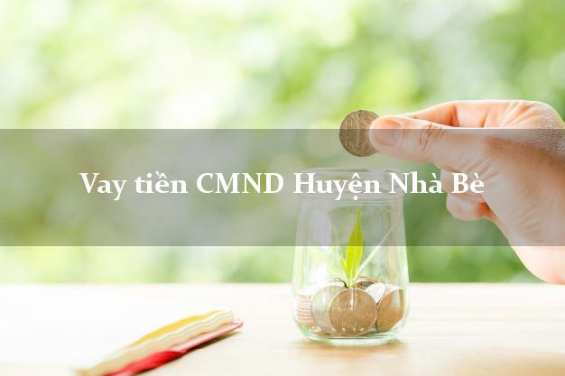 Vay tiền CMND Huyện Nhà Bè