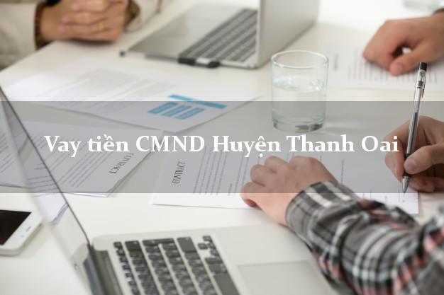 Vay tiền CMND Huyện Thanh Oai