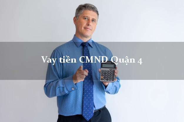 Vay tiền CMND Quận 4