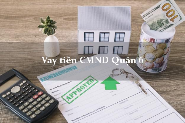 Vay tiền CMND Quận 6
