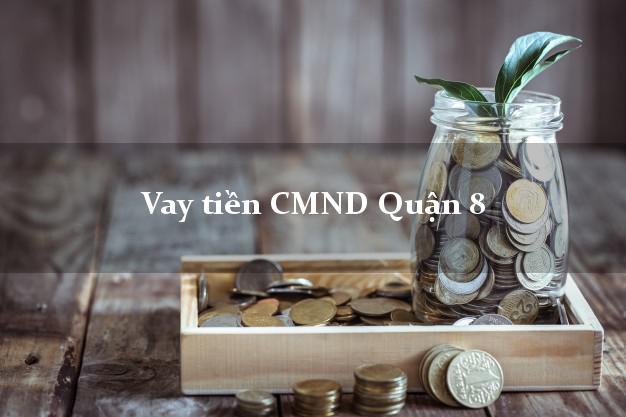Vay tiền CMND Quận 8