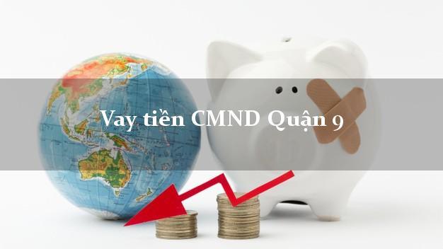 Vay tiền CMND Quận 9