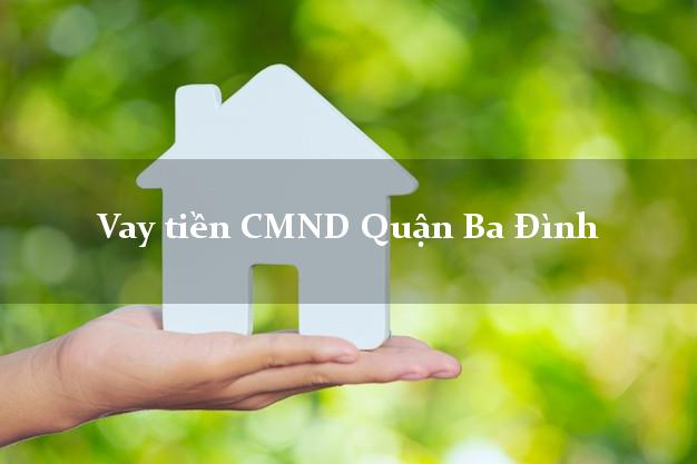 Vay tiền CMND Quận Ba Đình
