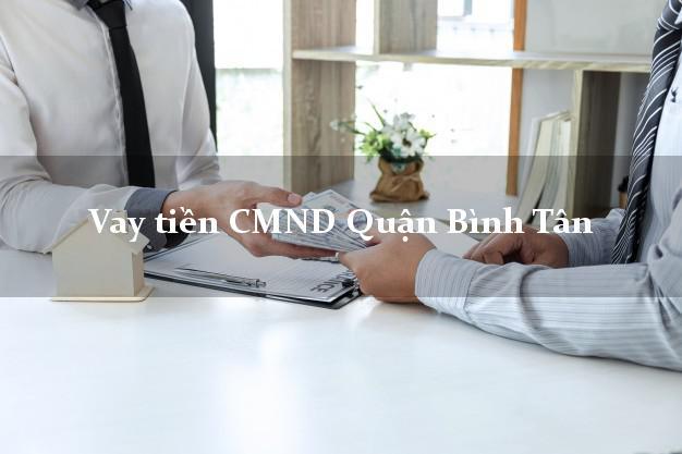 Vay tiền CMND Quận Bình Tân