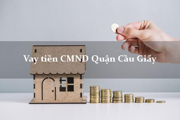 Vay tiền CMND Quận Cầu Giấy