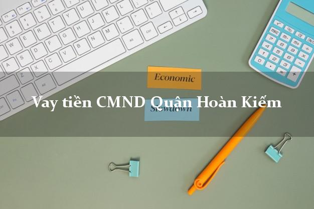 Vay tiền CMND Quận Hoàn Kiếm
