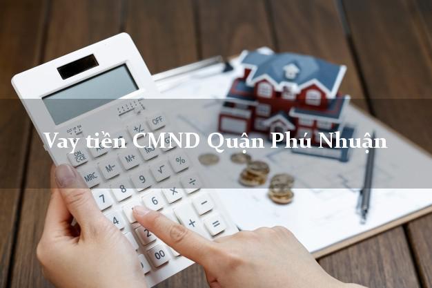 Vay tiền CMND Quận Phú Nhuận