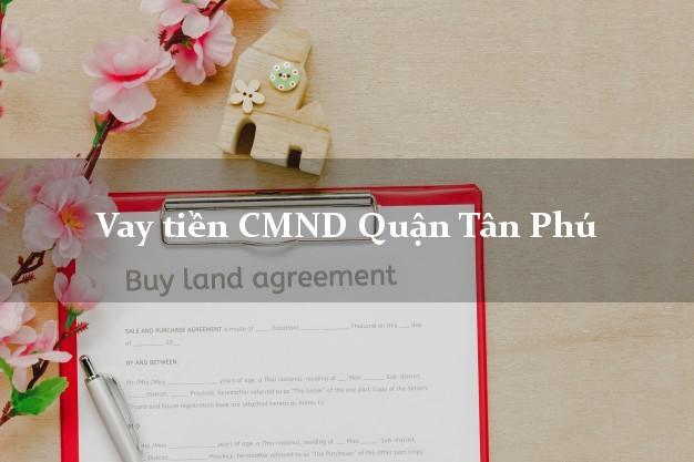 Vay tiền CMND Quận Tân Phú