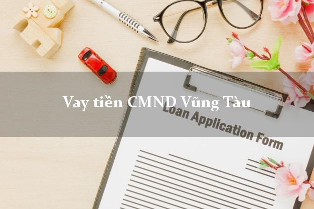 Vay tiền CMND Vũng Tàu